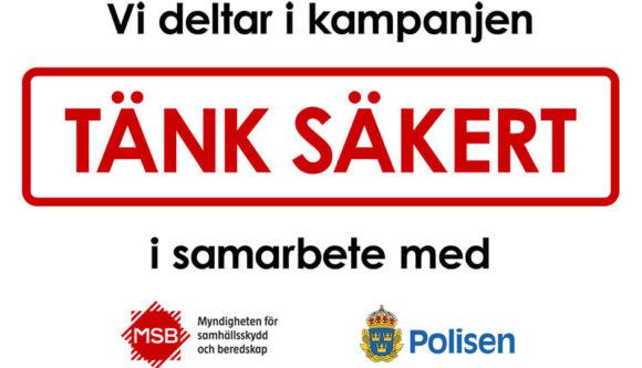 Vi deltar i kampanjen Tänk Säkert i samarbete med MSB och Polisen.